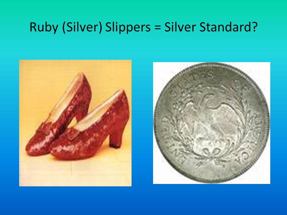 Ruby (Silver) Slippers = Silver Standard