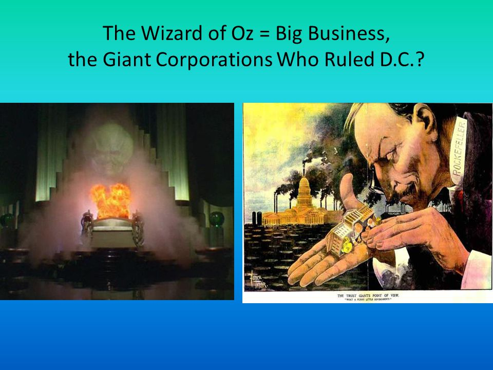 The Wizard of Oz = Big Business, the Giant Corporations Who Ruled D.C.