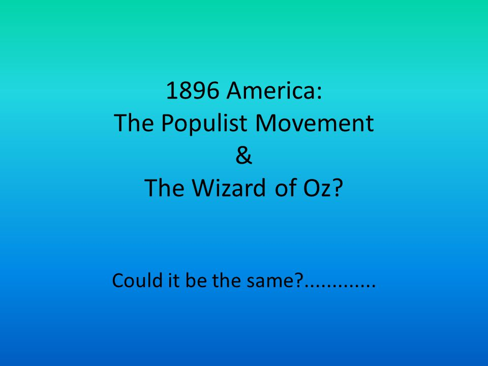 1896 America: The Populist Movement & The Wizard of Oz