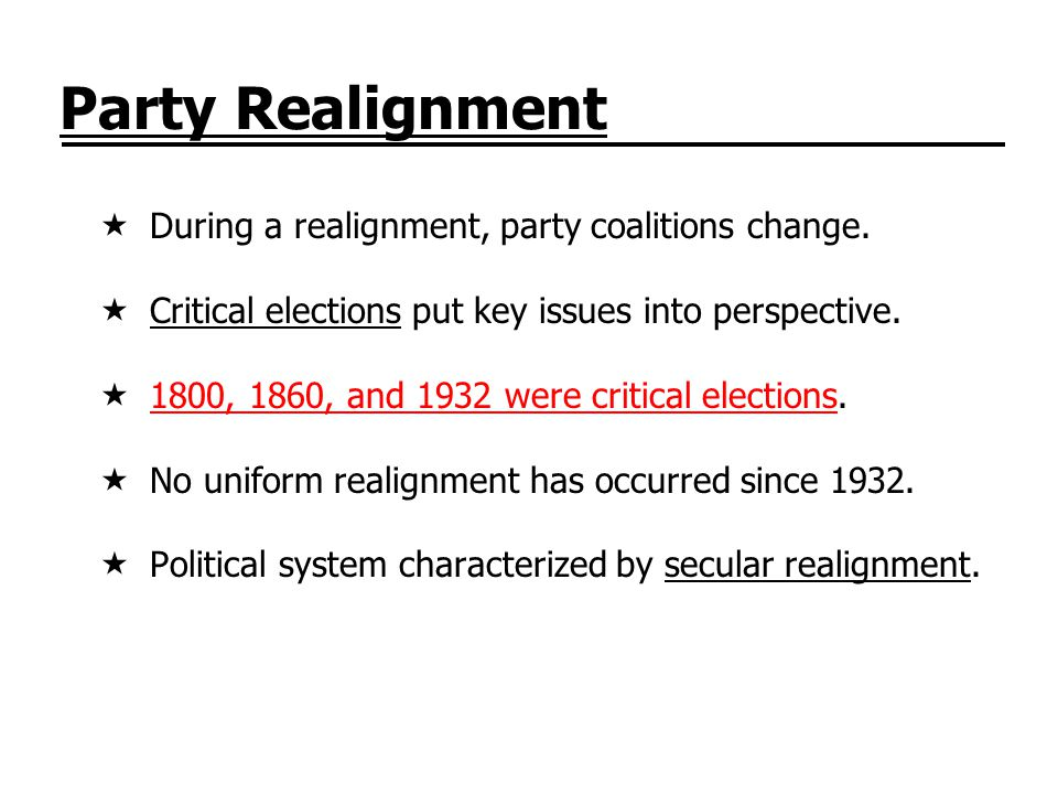 Party Realignment During a realignment, party coalitions change.