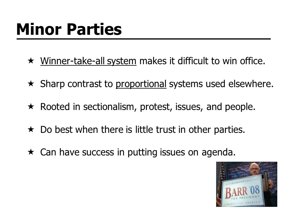 Minor Parties Winner-take-all system makes it difficult to win office.