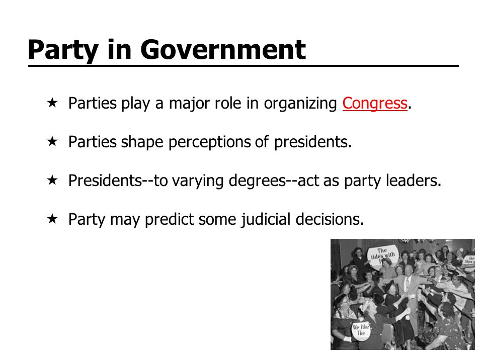 Party in Government Parties play a major role in organizing Congress.