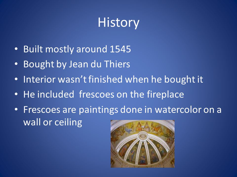 History Built mostly around 1545 Bought by Jean du Thiers