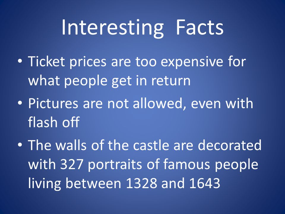 Interesting Facts Ticket prices are too expensive for what people get in return. Pictures are not allowed, even with flash off.