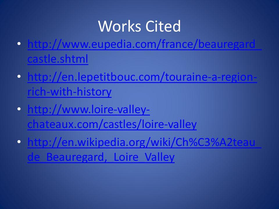 Works Cited http://www.eupedia.com/france/beauregard_castle.shtml