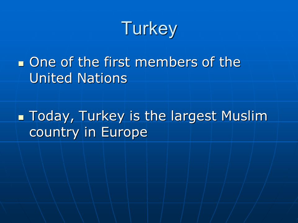 Turkey One of the first members of the United Nations