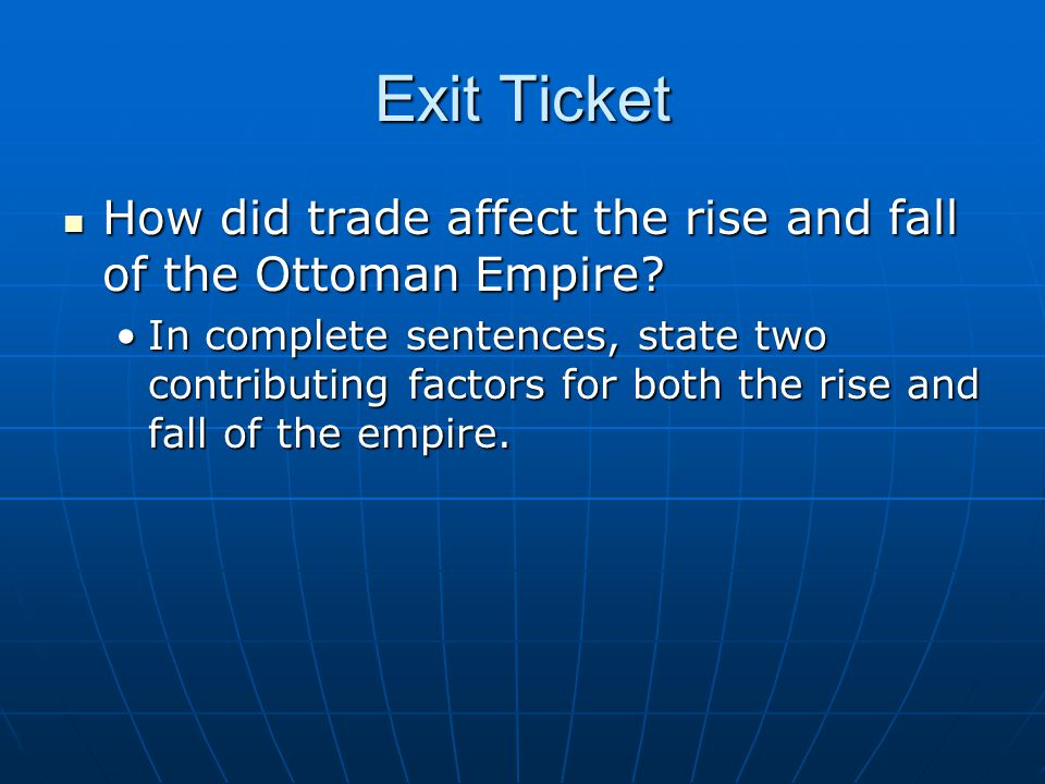 Exit Ticket How did trade affect the rise and fall of the Ottoman Empire
