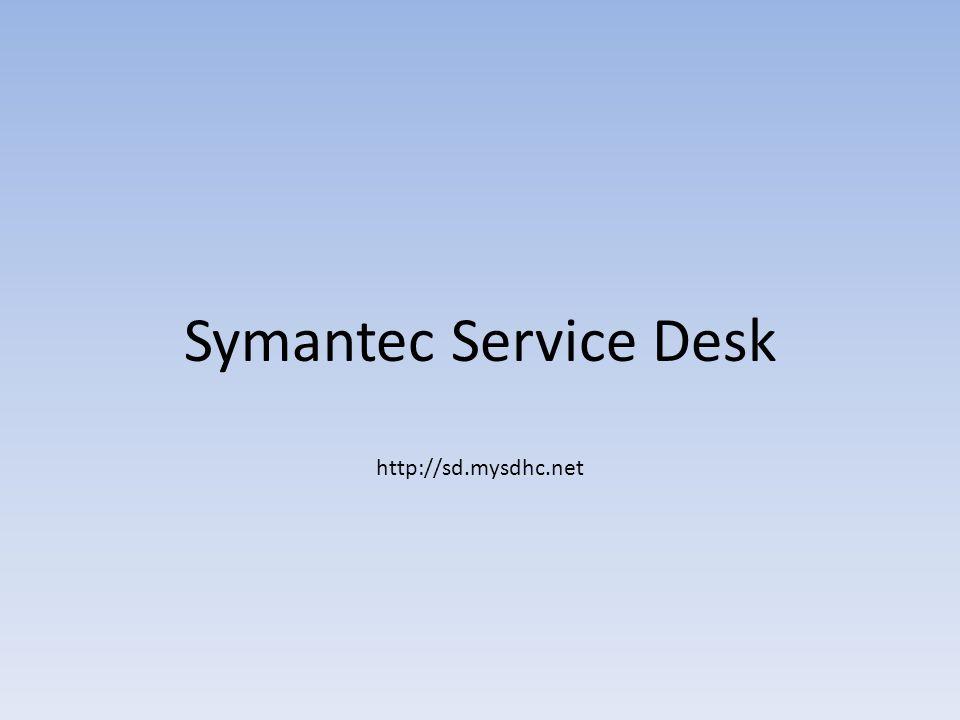 Symantec Service Desk http://sd.mysdhc.net