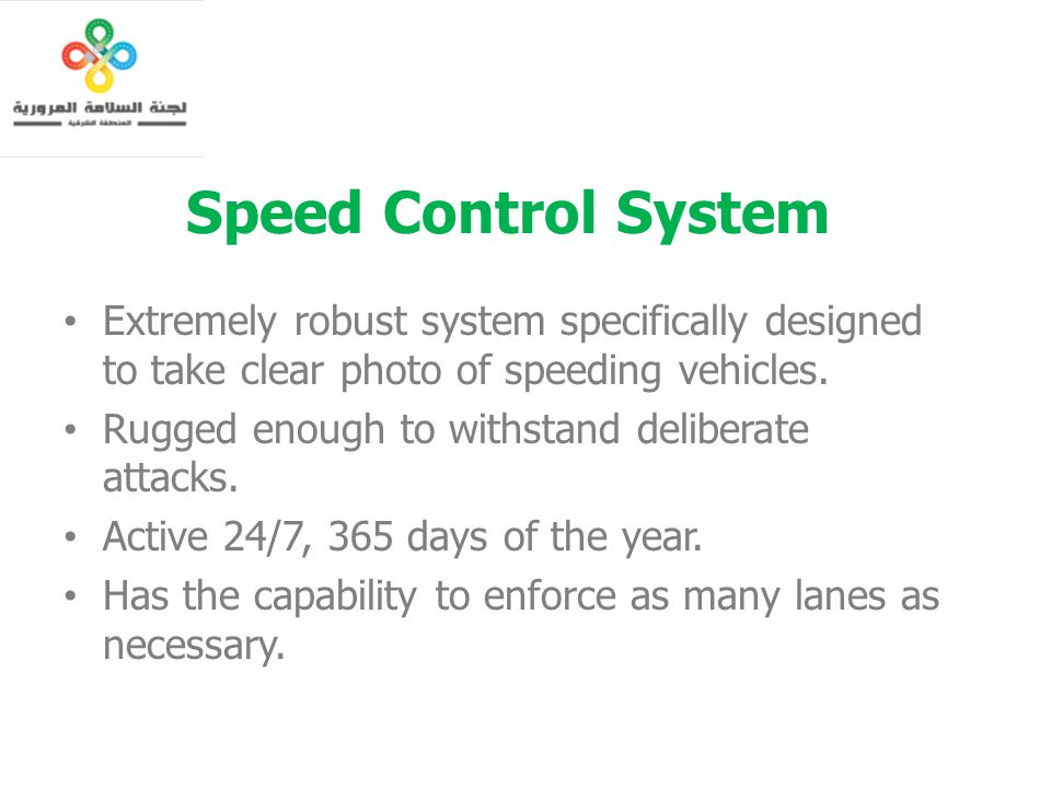 Speed Control System Extremely robust system specifically designed to take clear photo of speeding vehicles.