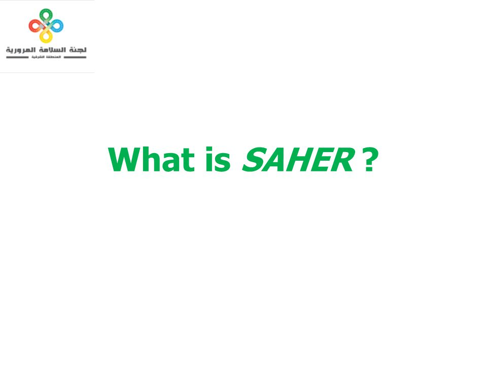 What is SAHER Background info – to improve safety on the roads, by reducing accidents and generally changing driver behavior.