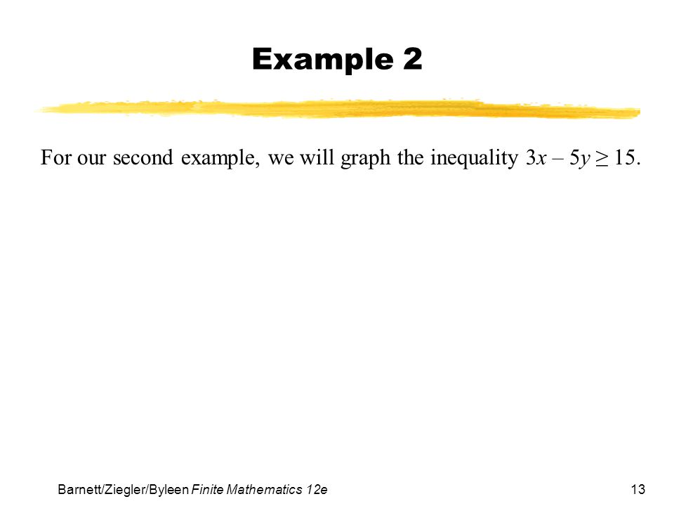 Example 2 For our second example, we will graph the inequality 3x – 5y ≥ 15.