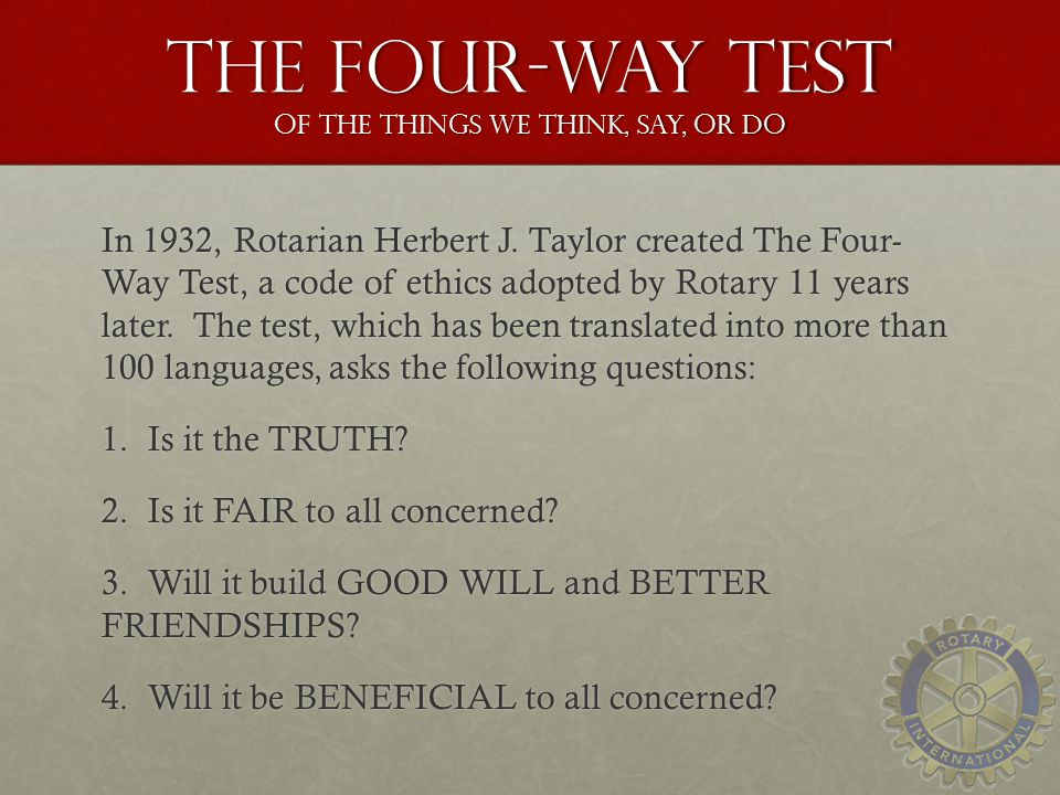 The Four-Way Test of the things we think, say, or do