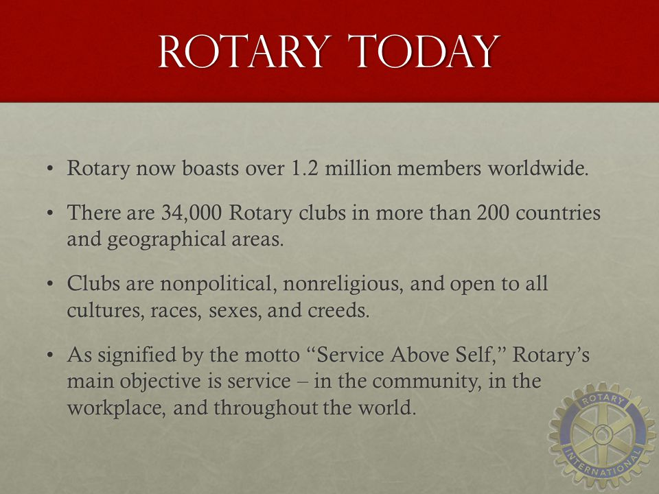 ROTARY TODAY Rotary now boasts over 1.2 million members worldwide.