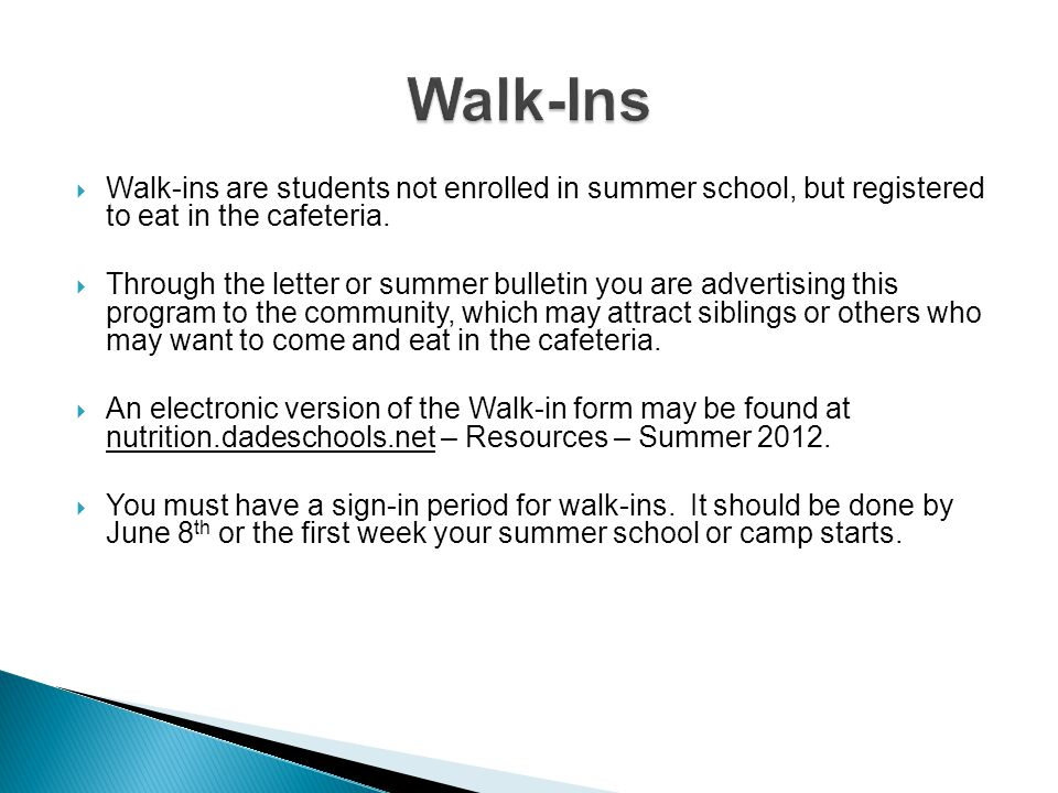 Walk-Ins Walk-ins are students not enrolled in summer school, but registered to eat in the cafeteria.