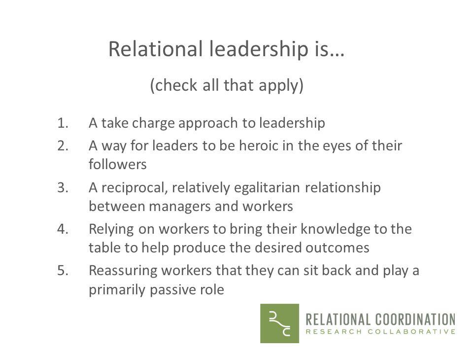 Relational leadership is…