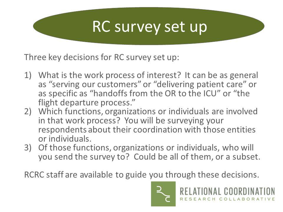 RC survey set up Three key decisions for RC survey set up: