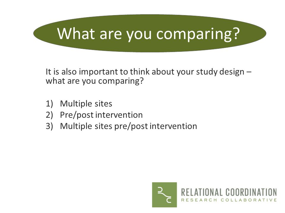 What are you comparing It is also important to think about your study design – what are you comparing