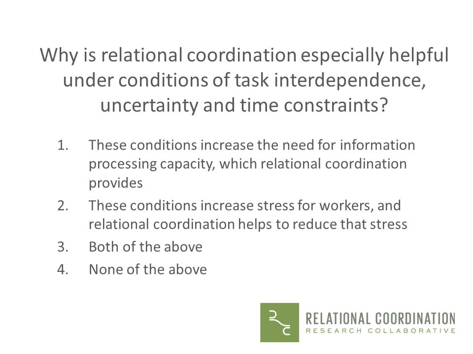 Why is relational coordination especially helpful under conditions of task interdependence, uncertainty and time constraints