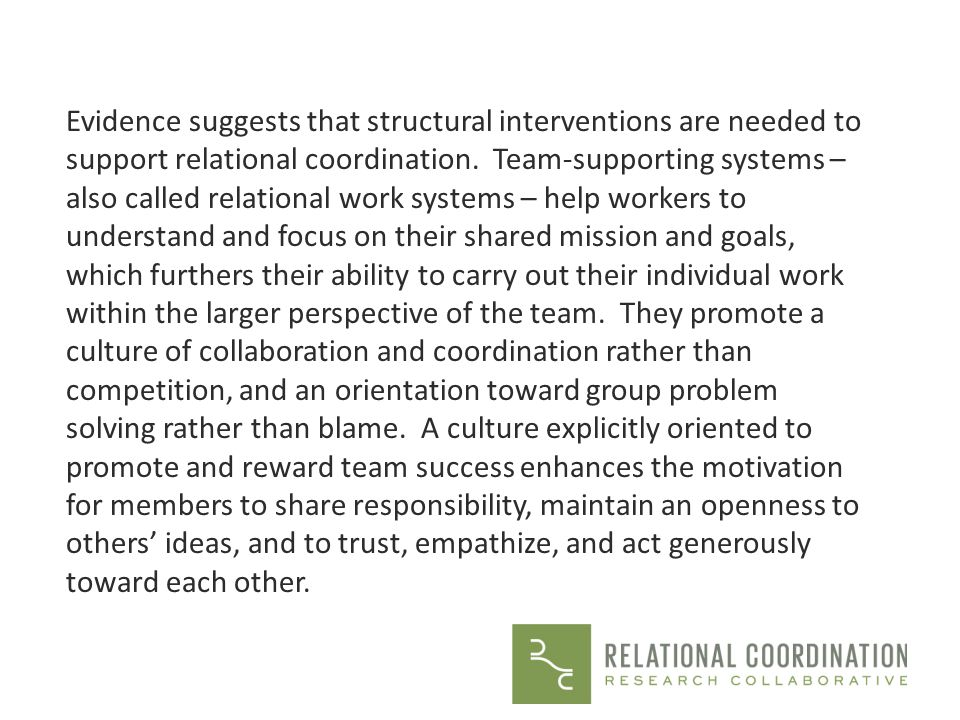 Evidence suggests that structural interventions are needed to support relational coordination.