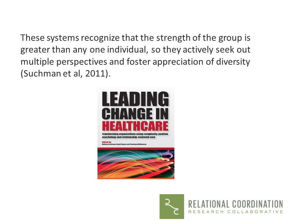 These systems recognize that the strength of the group is greater than any one individual, so they actively seek out multiple perspectives and foster appreciation of diversity (Suchman et al, 2011).