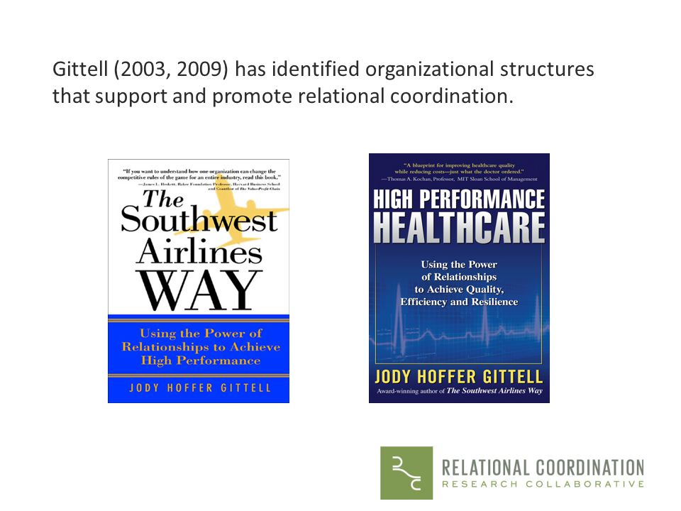 Gittell (2003, 2009) has identified organizational structures that support and promote relational coordination.