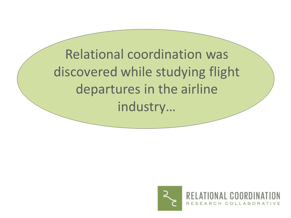 Relational coordination was discovered while studying flight departures in the airline industry…
