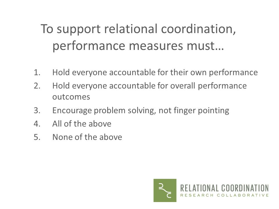 To support relational coordination, performance measures must…
