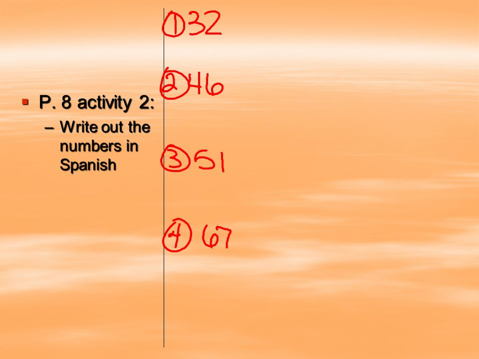 P. 8 activity 2: Write out the numbers in Spanish