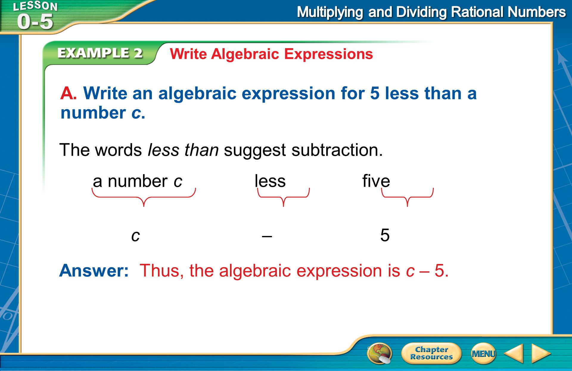A. Write an algebraic expression for 5 less than a number c.