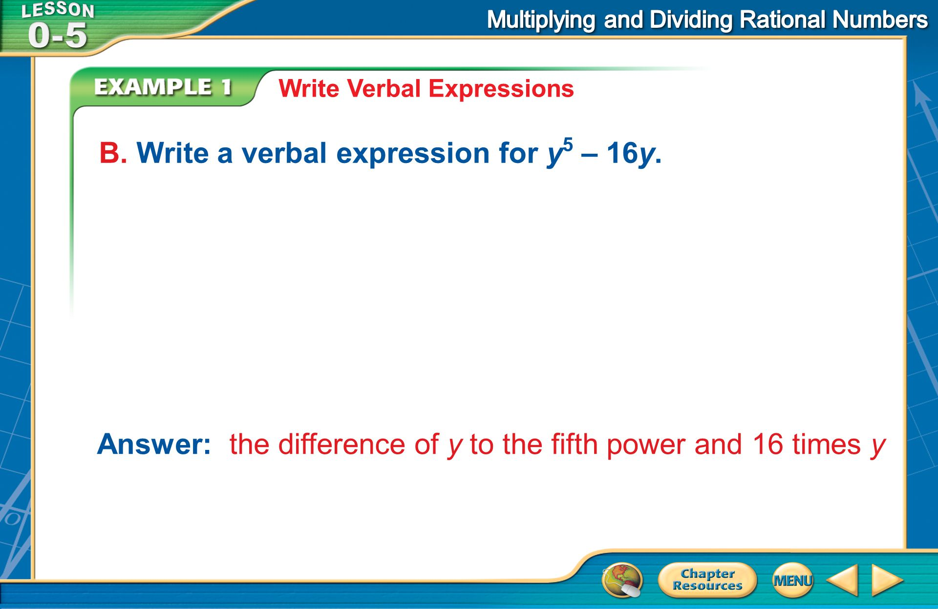 B. Write a verbal expression for y5 – 16y.