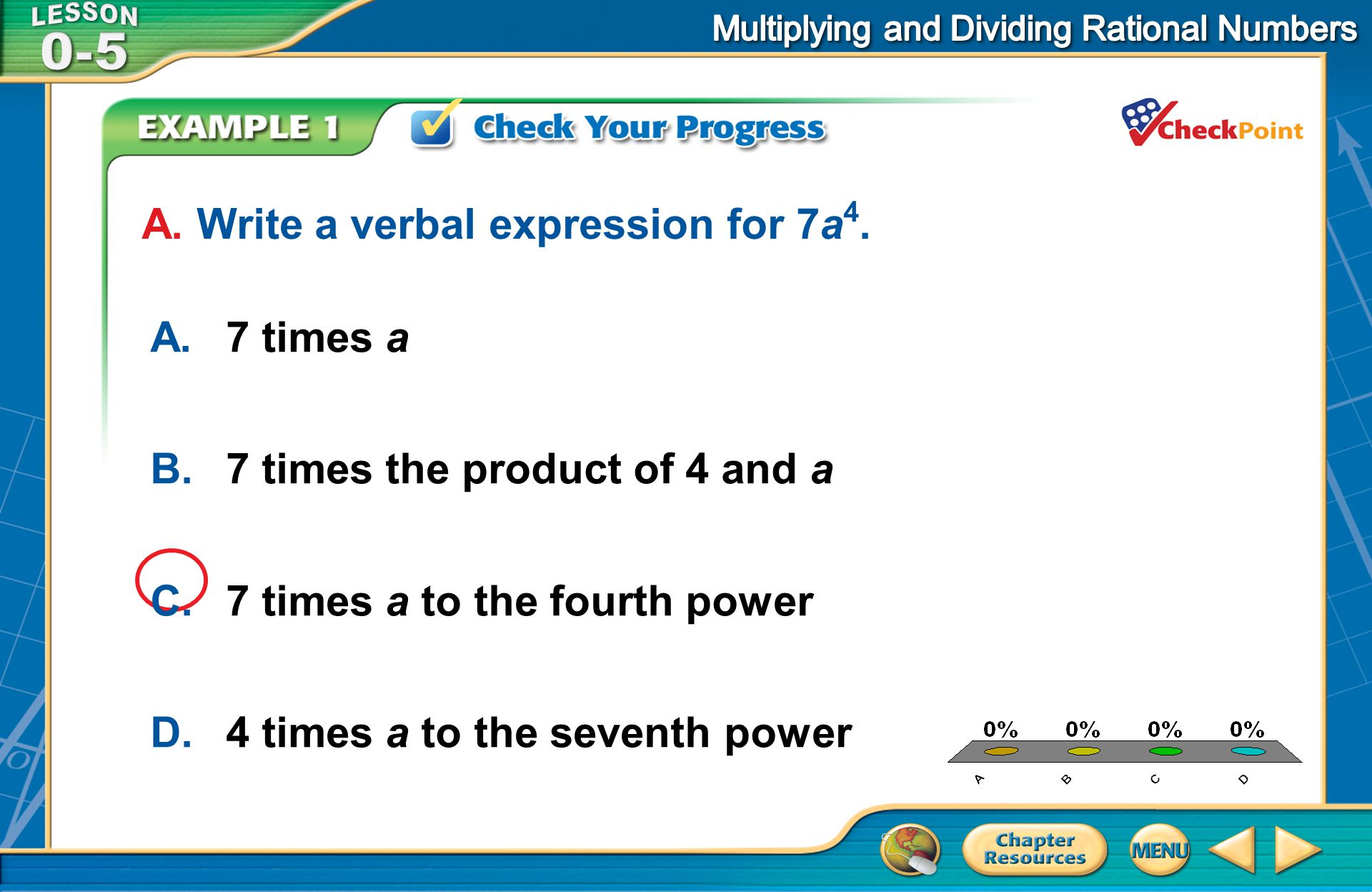 A B C D A. Write a verbal expression for 7a4. A. 7 times a