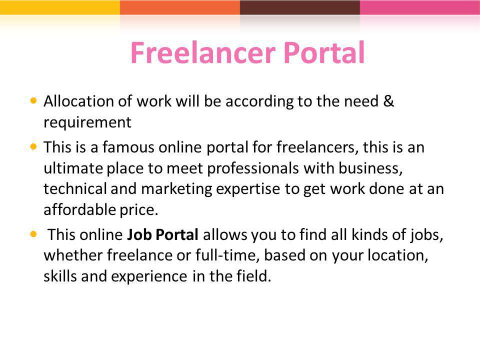Freelancer Portal Allocation of work will be according to the need & requirement.