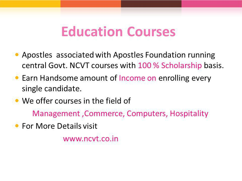 Education Courses Apostles associated with Apostles Foundation running central Govt. NCVT courses with 100 % Scholarship basis.