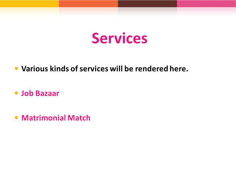 Services Various kinds of services will be rendered here. Job Bazaar