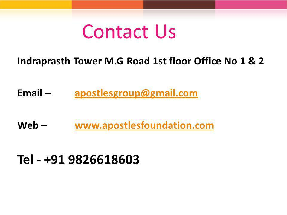 Contact Us Indraprasth Tower M.G Road 1st floor Office No 1 & 2. Email – apostlesgroup@gmail.com.