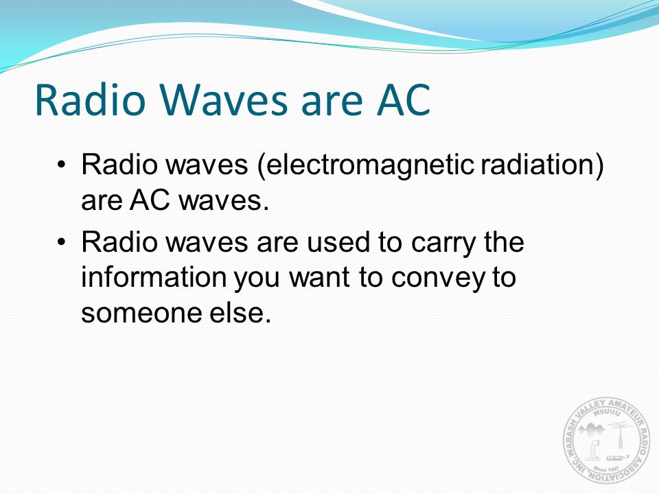 Radio Waves are AC Radio waves (electromagnetic radiation) are AC waves.