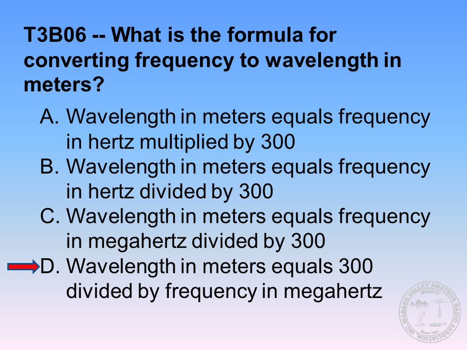 T3B06 -- What is the formula for converting frequency to wavelength in meters