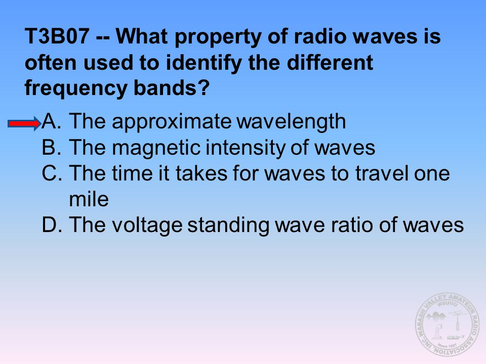 T3B07 -- What property of radio waves is often used to identify the different frequency bands