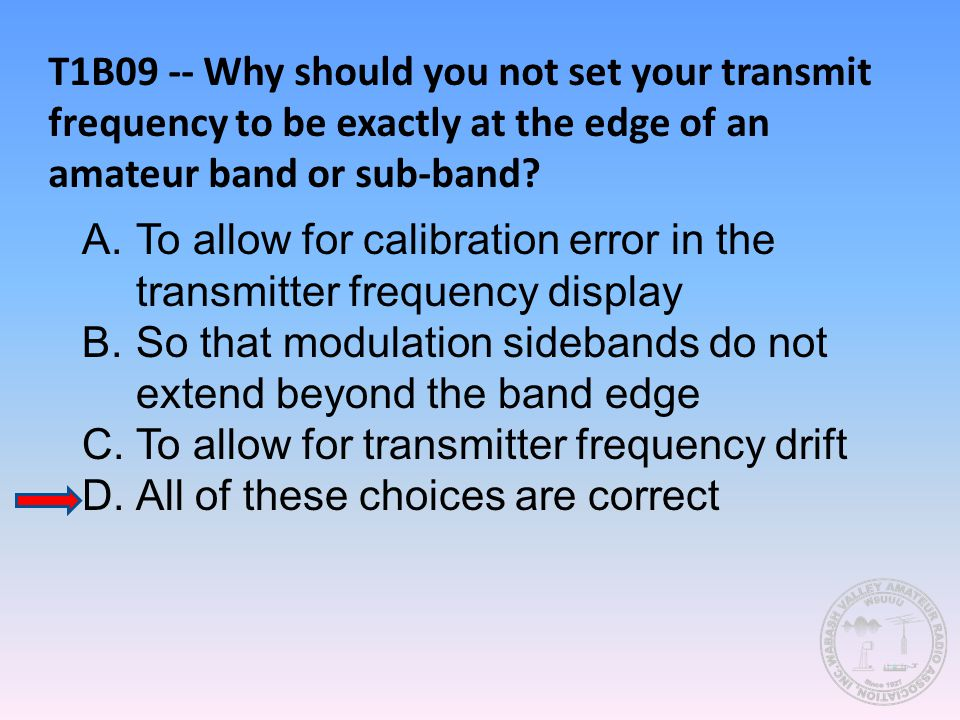 T1B09 -- Why should you not set your transmit frequency to be exactly at the edge of an amateur band or sub-band