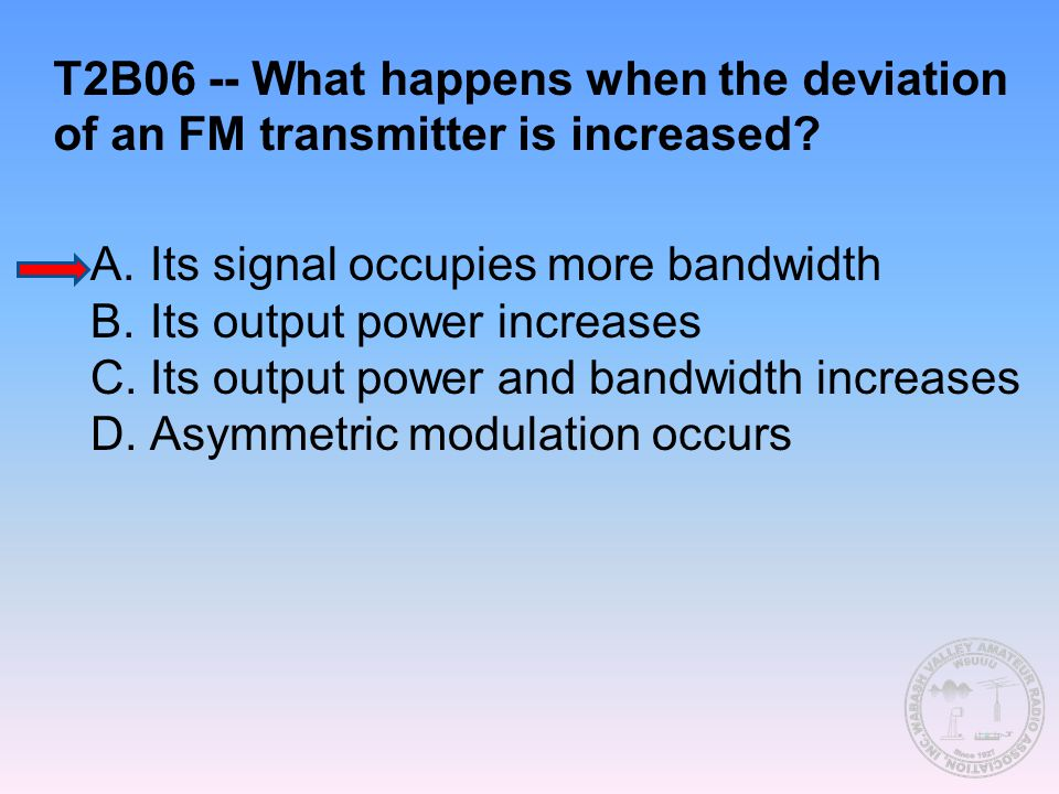 T2B06 -- What happens when the deviation of an FM transmitter is increased