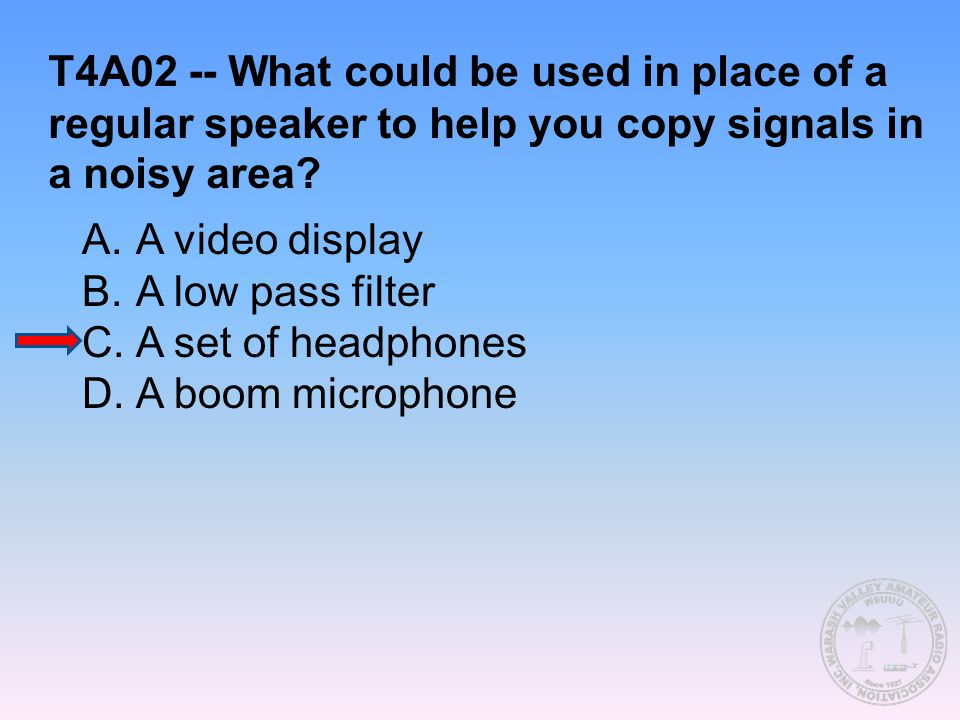 T4A02 -- What could be used in place of a regular speaker to help you copy signals in a noisy area