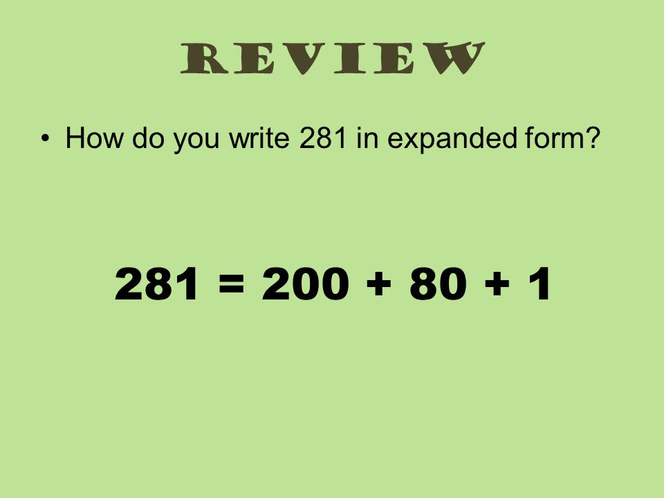review How do you write 281 in expanded form 281 = 200 + 80 + 1