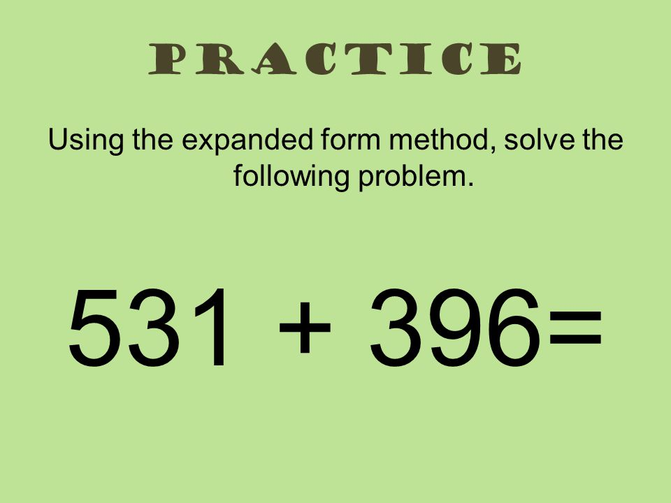 Using the expanded form method, solve the following problem.