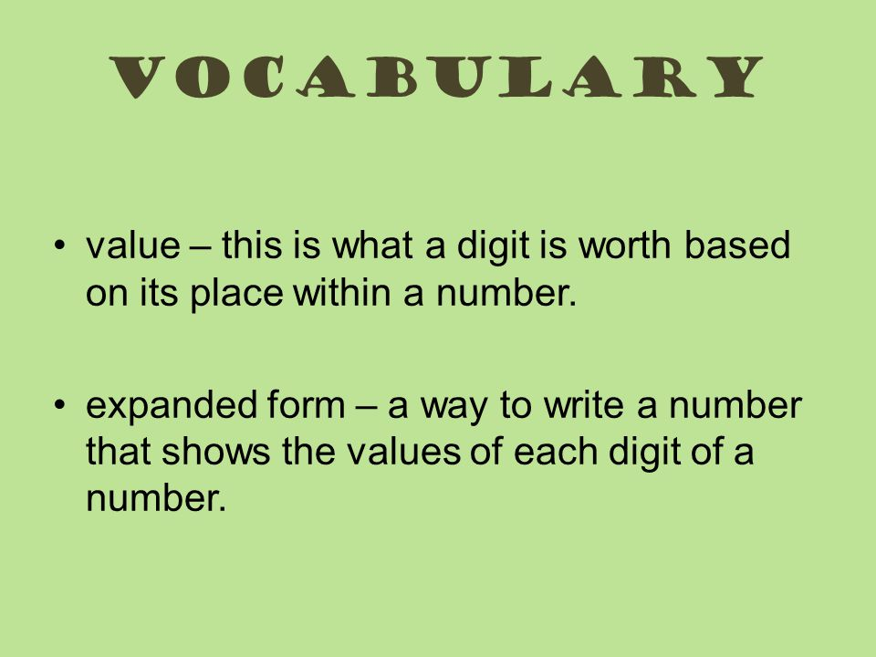 vocabulary value – this is what a digit is worth based on its place within a number.