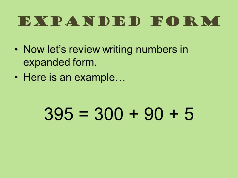 Expanded form Now let's review writing numbers in expanded form.