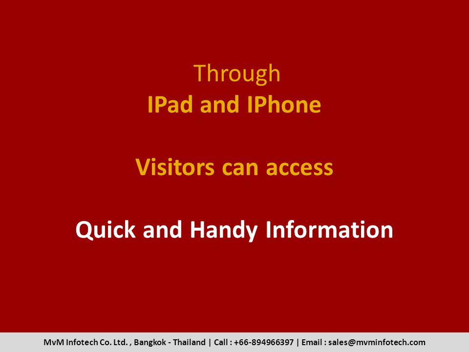Through IPad and IPhone Visitors can access Quick and Handy Information