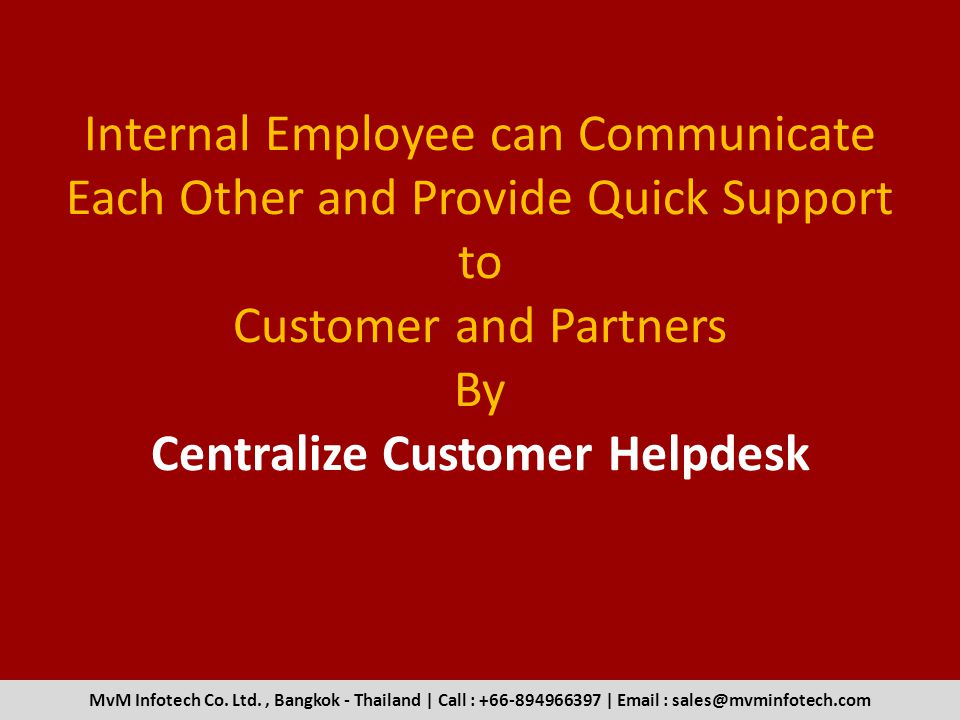 Internal Employee can Communicate Each Other and Provide Quick Support to Customer and Partners By Centralize Customer Helpdesk