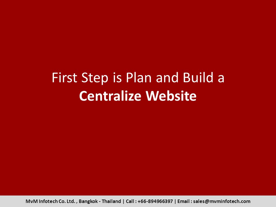 First Step is Plan and Build a Centralize Website
