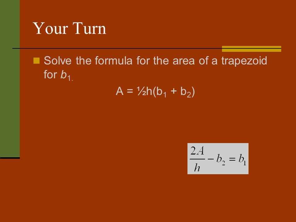 Your Turn Solve the formula for the area of a trapezoid for b1.