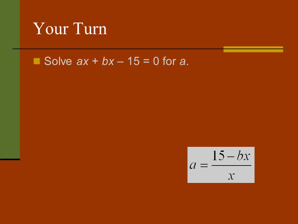 Your Turn Solve ax + bx – 15 = 0 for a.